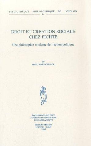 9782877232913: Droit et creation sociale chez Fichte: Une philosophie moderne de l'action politique (Bibliotheque philosophique de Louvain) (French Edition)