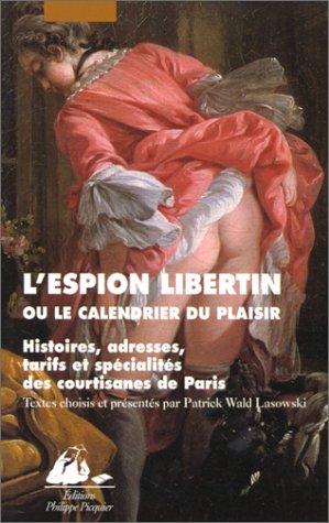 9782877305105: L'espion libertin ou le calendrier du plaisir. Histoires, adresses, tarifs et spécialités des courtisanes de Paris (Le pavillon des corps curieux)