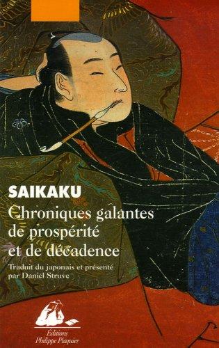 Chroniques galantes de prospérité et de décadence: Saikaku, Ihara