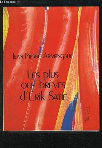Les plus que breves d'Erik Satie (French Edition): Jean-Pierre Armengaud