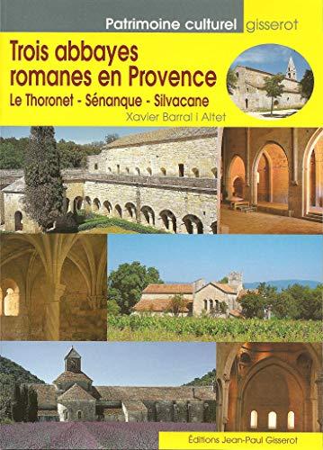 9782877475037: Trois abbayes romanes en Provence. Le Thoronet, S�nanque, Silvacane