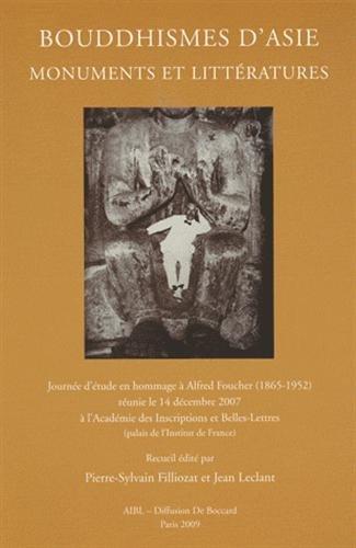 Bouddhismes d'Asie. Monuments et littératures. Journée d'étude en hommage à Alfred Foucher ...