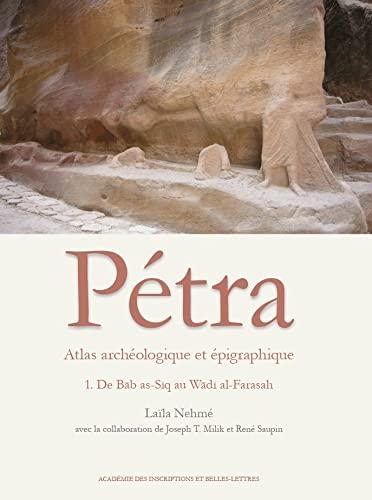 9782877542869: Atlas arch�ologique et �pigraphique de P�tra : Volume 1, De Bab as-Siq au Wadi al-Farasah