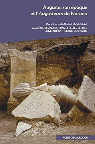 Auguste, son époque et l Augusteum de Narona: Edité par GROS Pierre, Edité par Marin Emilio, Edité ...