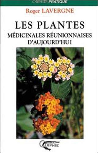 LES PLANTES MEDICINALES REUNIONNAISES D'AUJOURD'HUI: LAVERGNE, ROGER