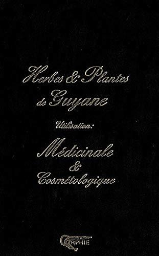 9782877633048: Le grand livre des Herbes et Plantes de Guyane : Utilisation médicinale et cosmétologique
