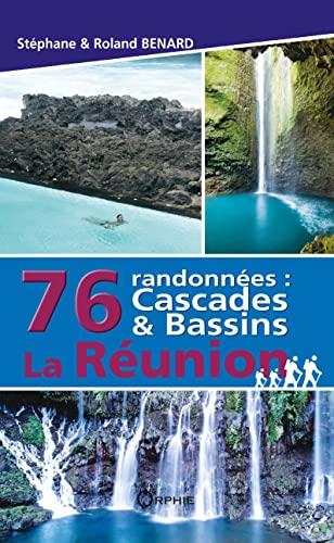 76 randonnées : cascades & bassins La: Roland Bénard; Stéphane
