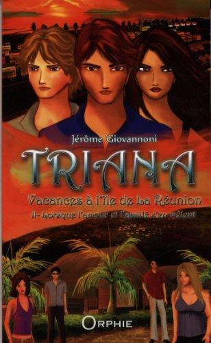 9782877638111: Triana, vacances à l'île de La Réunion, Tome 2 : Lorsque l'amour et l'amitié s'en mêlent