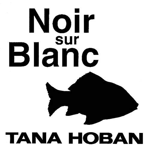 NOIR SUR BLANC: HOBAN TANA
