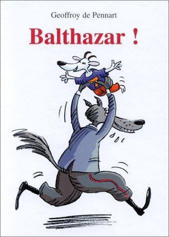 Balthazar ! (French Edition): Geoffroy de Pennart