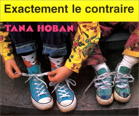Exactement le contraire (French Edition) (287767357X) by Tana Hoban