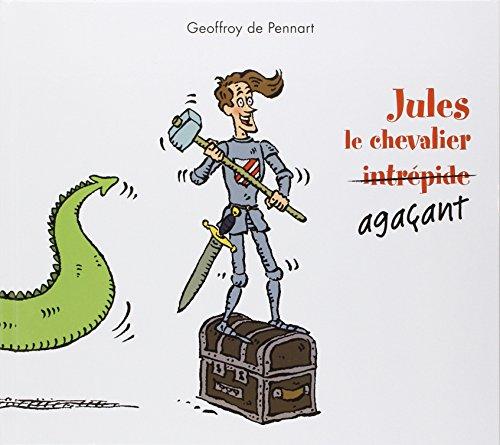 JULES LE CHEVALIER AGACANT: PENNART GEOFFROY DE