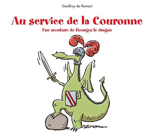 AU SERVICE DE LA COURONNE UNE AVENTURE D: PENNART GEOFFROY DE