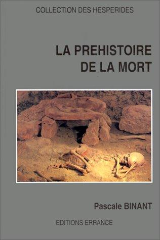 La prehistoire de la mort: Les premieres sepultures en Europe (Collection des Hesperides) (French ...
