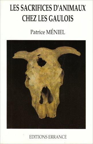 Les sacrifices d'animaux chez les Gaulois. Collection des Hespérides.: MENIEL (Patrice)