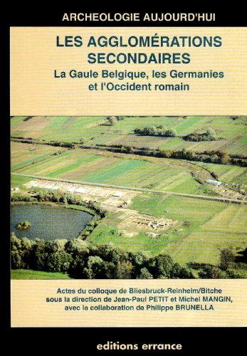 Les agglomérations secondaires. La Gaule Belgique, les Germanies et l'Occident romain. ...
