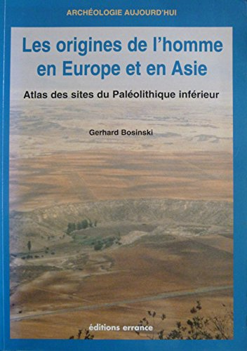 9782877721257: Les origines de l'Homme en Europe et en asie. Atlas des sites du Pal�olithique inf�rieur ( -200 000 � -300 000