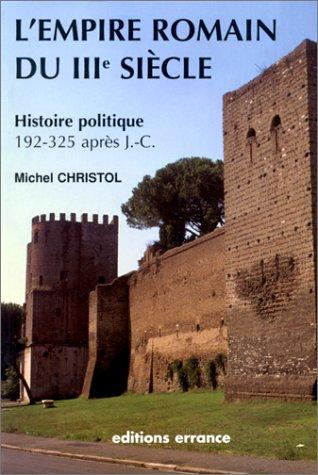 9782877721455: L'EMPIRE ROMAIN DU IIIEME SIECLE. : Histoire politique (de 192, mort de Commode, à 325, concile de Nicée)