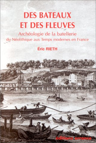 9782877721547: Des bateaux et des fleuves: Archéologie de la batellerie du néolithique aux temps modernes en France (Collection des Hespérides) (French Edition)