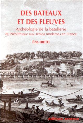 9782877721547: Des bateaux et des fleuves : Archéologie de la batellerie, du néolithique aux temps modernes en France