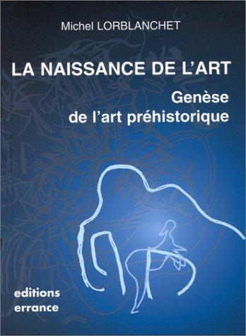 9782877721653: LA NAISSANCE DE L'ART. Gen�se de l'art pr�historique