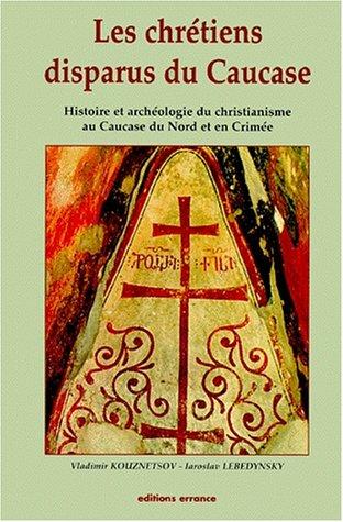9782877721721: Les chretiens disparus du Caucase: Histoire et archeologie du christianisme au Caucase du Nord et en Crimee (Collection des Hesperides) (French Edition)