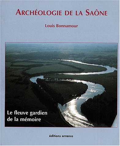 """""""archeologie de la saone ; le fleuve gardien de la memoire"""": Bonnamour"""