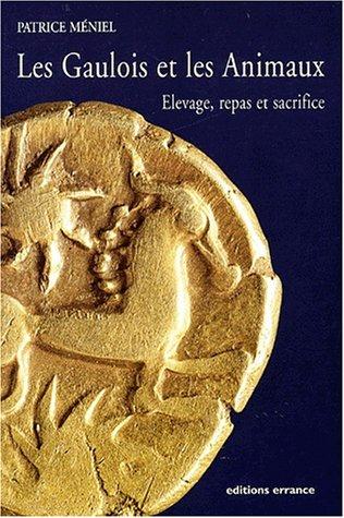 Les Gaulois et les animaux. Elevage, repas et sacrifices. Collection des Hespérides : Arch&...