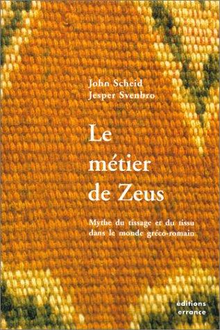 Le métier de Zeus. Mythe de tissage et du tissu dans le monde gréco-romain.: SCHEID, ...