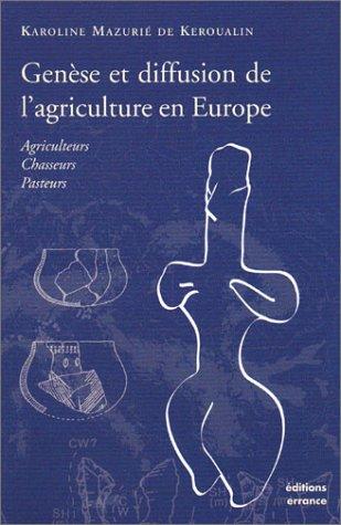 Genèse et diffusion de l'agriculture en Europe : Agriculteurs - Chasseurs - Pasteurs: ...