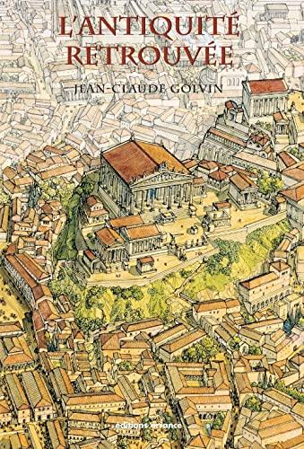L'antiquité retrouvée: Golvin, Jean-Claude