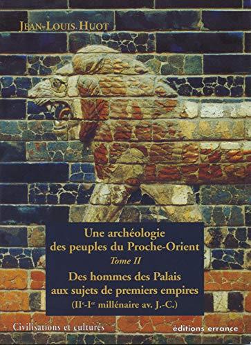 9782877722681: Archéologie des peuples du proche-orient t2 (une) - des hommes des palais aux sujets des premiers em: DES HOMMES DES PALAIS AUX SUJETS DES PREMIERS EMPIRES (Civilisations et cultures)