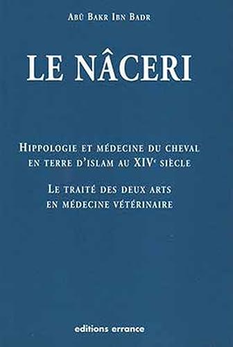 """""""le naceri ; hippologie et medecine du cheval en terre d'islam au xiv siecle ; le traite ..."""
