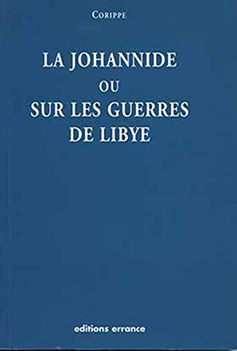 La Johannide ou Sur les guerres de Libye. Introduction et commentaires par C. Teurfs. Traduction ...