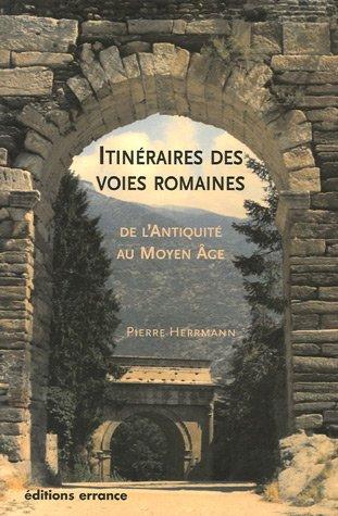 itinéraires des voies romaines de l'antiquité au haut moyen âge: Pierre ...