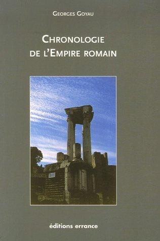 Chronologie de l'Empire romain (French Edition): Georges Goyau
