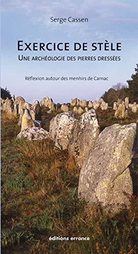Exercice de stèle, une archéologie des pierres: Serge Cassen