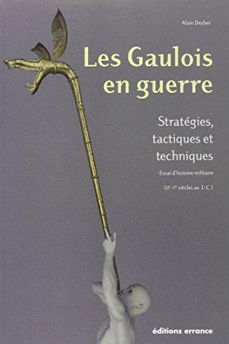 9782877723978: Les Gaulois en guerre : Stratégies, tactiques et techniques, Essai d'histoire militaire (IIe/Ier siècles av. J.-C.) (Hespérides)
