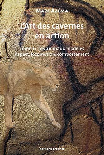 L'ART DES CAVERNES EN ACTION T.1 ; LES ANIMAUX MODELES: AZEMA, MARC