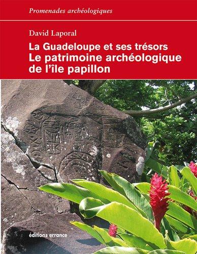 9782877724043: La Guadeloupe et ses trésors, le patrimoine archéologique de l'île Papillon