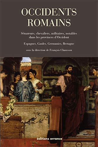 Occidents romains. Sénateurs, chevaliers, militaires, notables dans les provinces d'...