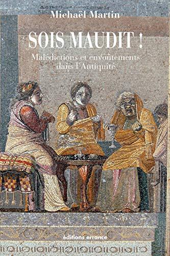 sois maudit ! malédictions et envoûtements dans l'Antiquité: MichaÃ«l ...