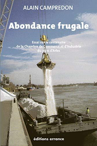 9782877724197: Abondance frugale : essai sur le centenaire de la chambre de commerce et d'industrie du pays d'Arles