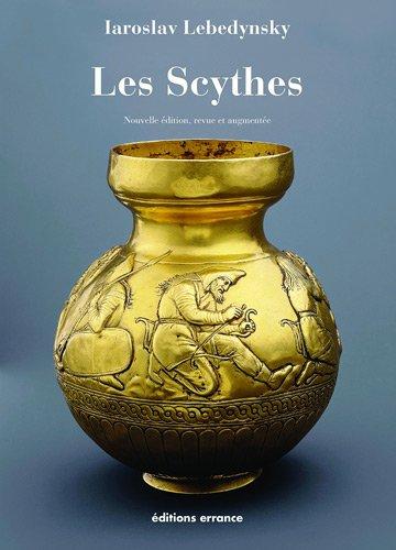 Les Scythes. Les Scythes d'Europe et la période scythe dans les steppes d'Eurasie....