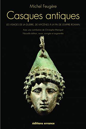 9782877724487: Casques antiques : Les visages de la guerre, de Mycènes à la fin de l'empire romain