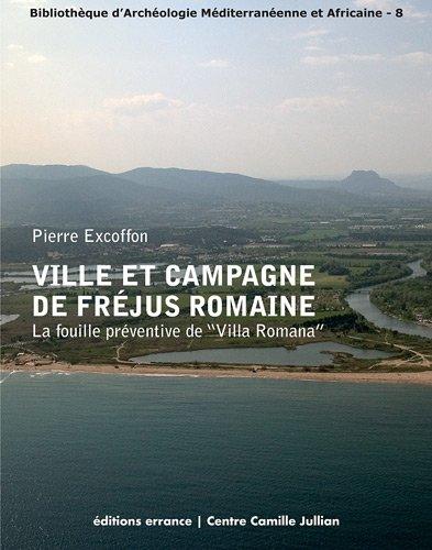 Ville et campagne de Fréjus romaine : La fouille préventive de: Pierre Excoffon