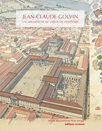 9782877724661: Jean-Claude Golvin : Un architecte au coeur de l'histoire