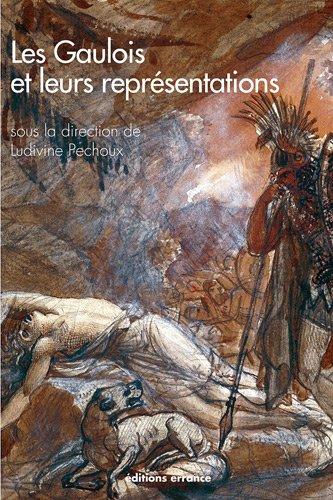 9782877724746: Les Gaulois et leurs représentations : Dans l'art et la littérature depuis la Renaissance (Archéologie aujourd'hui)