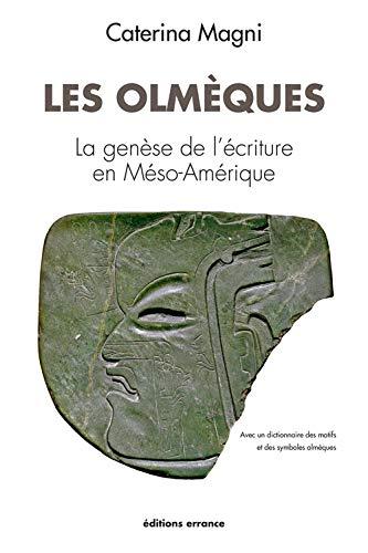 Les Olmèques : Volume 2 : La genèse de l'écriture en M&...