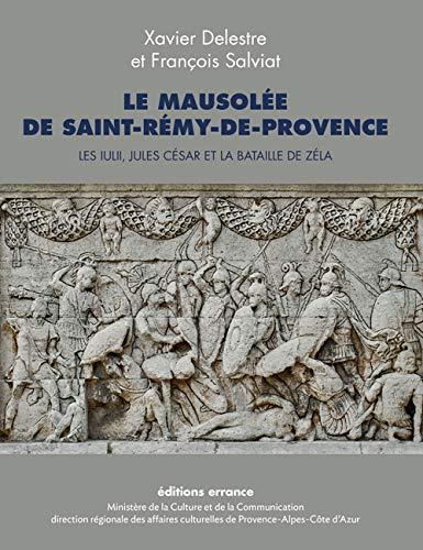 Le mausolée de Saint-Rémy-de-Provence : les Iulii, Jules César et la bataille ...